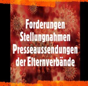 CORONA: FORDERUNGEN, STELLUNGNAHMEN UND PRESSEAUSSENDUNGEN DER ELTERNVERBÄNDE