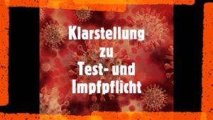 Read more about the article KLARSTELLUNG ZU TEST- UND IMPFPFLICHT